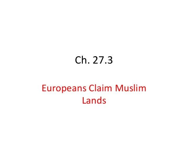 Ch. 27.3 Europeans Claim Muslim Lands