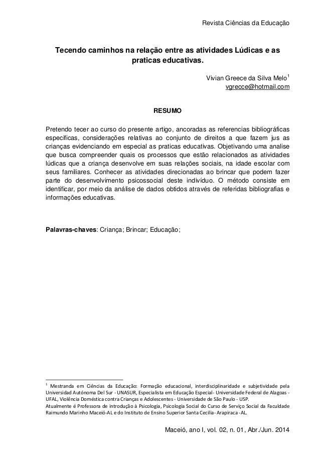 Revista Ciências da Educação 1 Maceió, ano I, vol. 02, n. 01, Abr./Jun. 2014 Tecendo caminhos na relação entre as atividad...