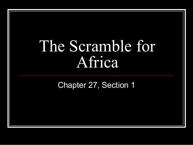 The Scramble forAfricaChapter 27, Section 1
