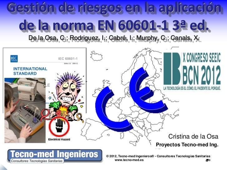 Gestión de riesgos en la aplicación de la norma EN 60601-1 3ª ed.   De la Osa, C.; Rodriguez, I.; Cabré, I.; Murphy, C.; C...