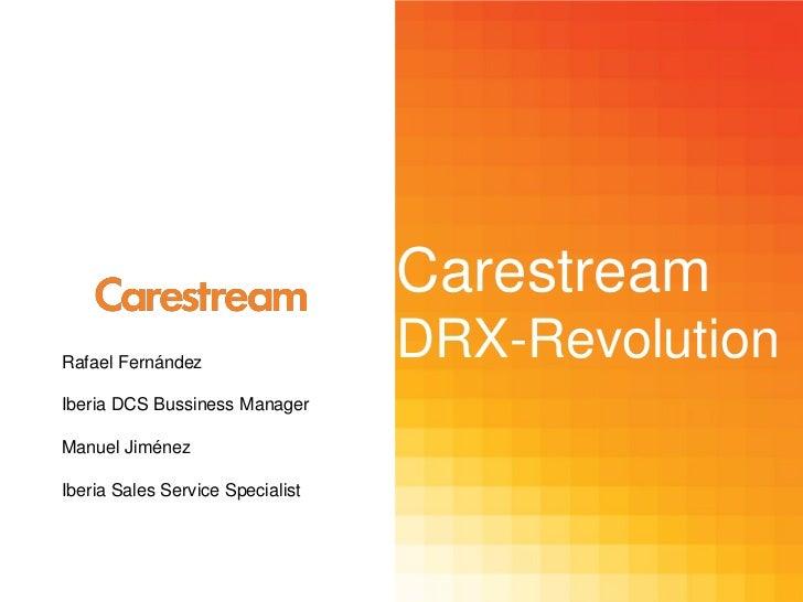 CarestreamRafael Fernández                                  DRX-RevolutionIberia DCS Bussiness ManagerManuel JiménezIberia...
