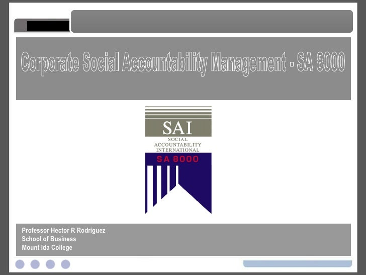 Corporate Social Accountability Management - SA 8000 Corporate Social Accountability Management - SA 8000 Professor Hector...