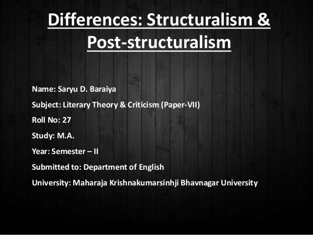 Differences: Structuralism & Post-structuralism Name: Saryu D. Baraiya Subject: Literary Theory & Criticism (Paper-VII) Ro...