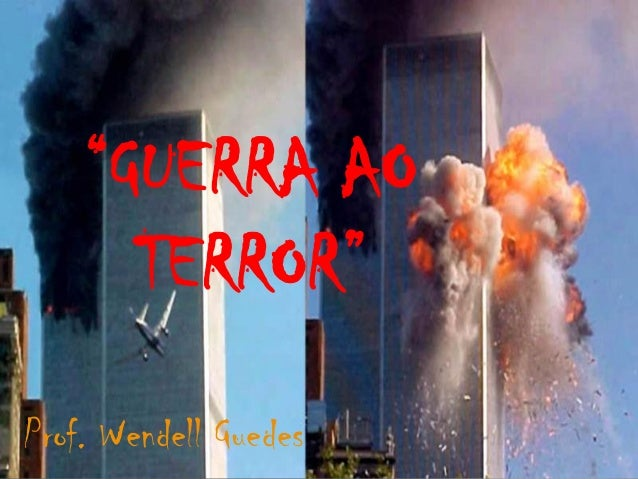 """GUERRA AO      TERROR""Prof. Wendell Guedes"