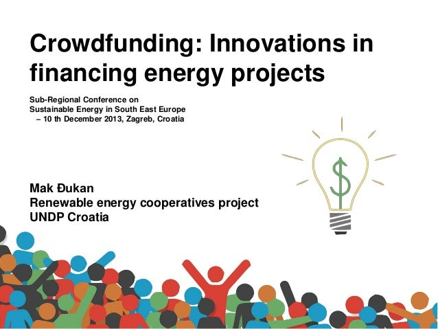 Crowdfunding: Innovations in financing energy projects Sub-Regional Conference on Sustainable Energy in South East Europe ...