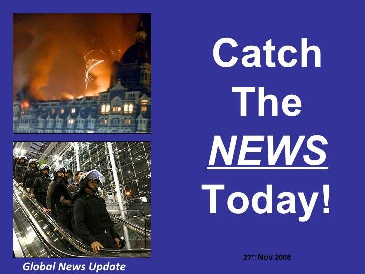 27 Nov 2008 - catch the news today!