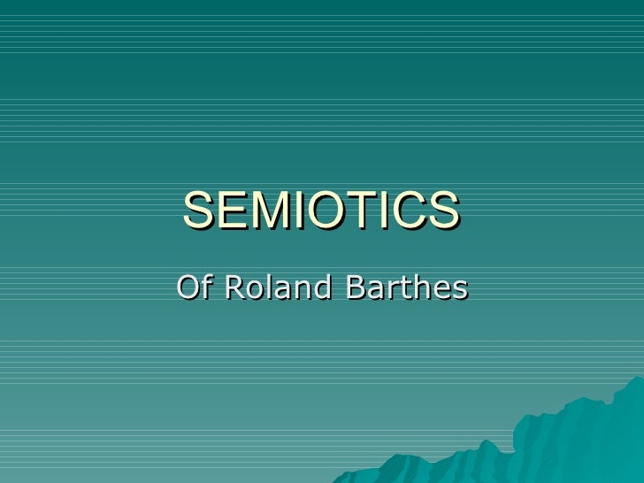 SEMIOTICS Of Roland Barthes