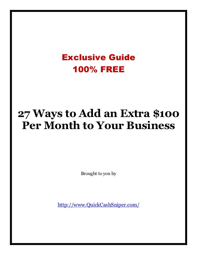 Exclusive Guide         100% FREE27 Ways to Add an Extra $100 Per Month to Your Business              Brought to you by   ...