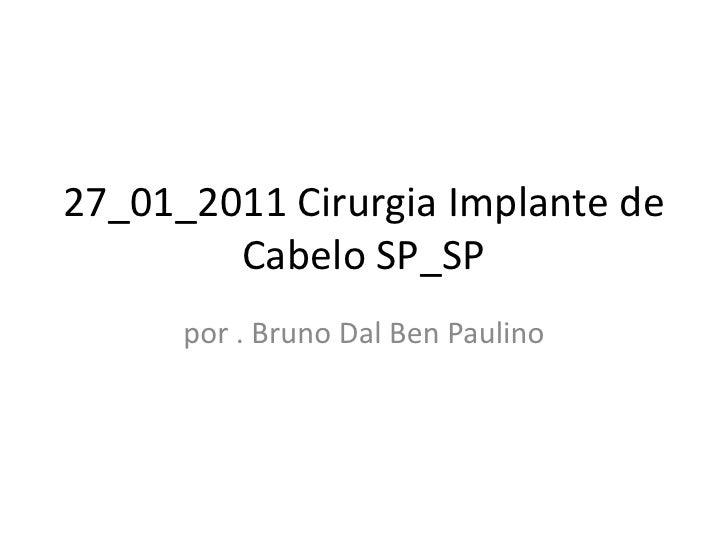 27_01_2011 Cirurgia Implante de Cabelo SP_SP<br />por . Bruno Dal Ben Paulino<br />