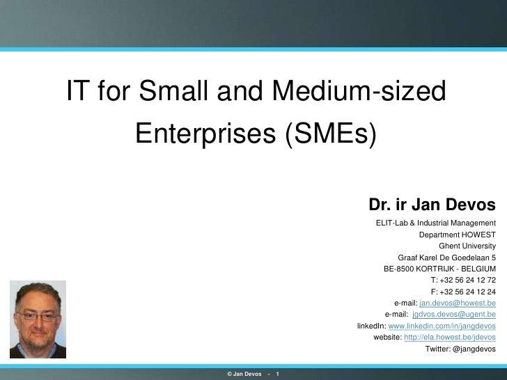 IT for Small and Medium-sized     Enterprises (SMEs)                                           Dr. ir Jan Devos           ...