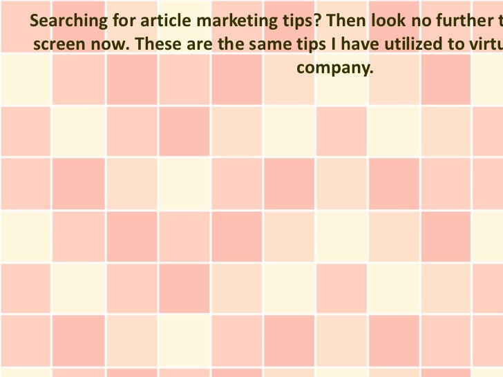 Searching for article marketing tips? Then look no further tscreen now. These are the same tips I have utilized to virtu  ...