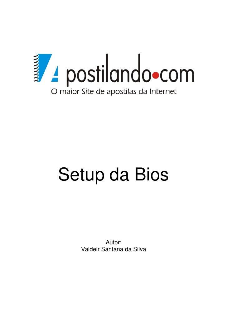 Setup da Bios              Autor:   Valdeir Santana da Silva