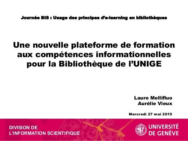 DIVISION DE L'INFORMATION SCIENTIFIQUE Journée BIS : Usage des principes d'e-learning en bibliothèques Laure Mellifluo Aur...