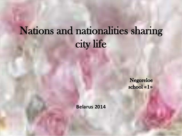 Nations and nationalities sharing city life Negoreloe school «1» Belarus 2014