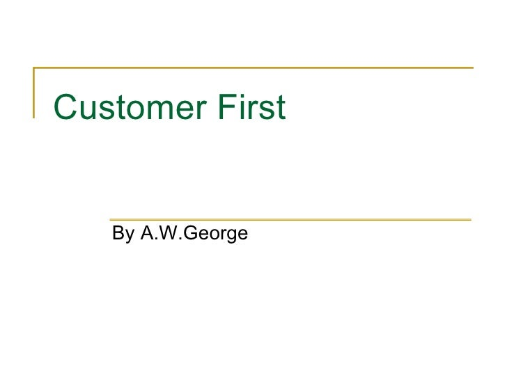 Customer First By A.W.George