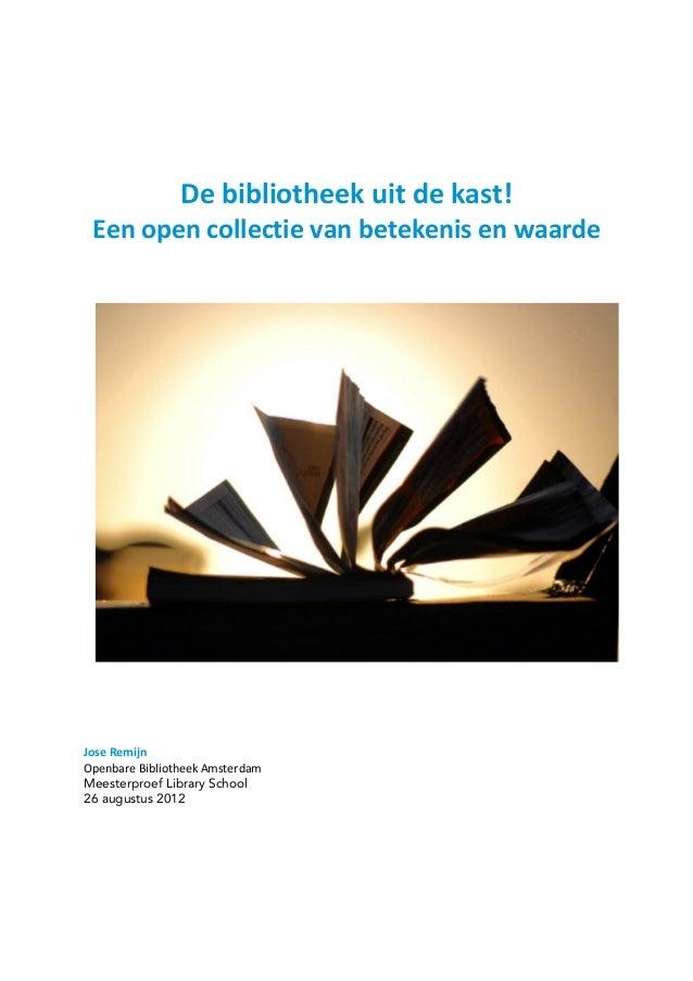De bibliotheek uit de kast! Een open collectie van betekenis en waarde Jose Remijn Openbare Bibliotheek Amsterdam Meesterp...