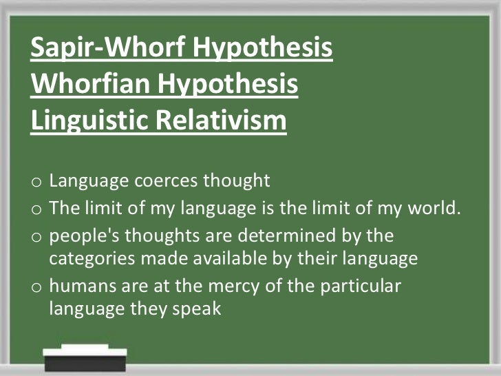 an analysis of the sapir whorf hypothesis on the exploration of wittgensteins linguistic studies The 'sapir-whorf hypothesis' or 'whorfian hypothesis', in its simplest form, proposes that the does the hopi language show here a higher plane of thinking, a more rational analysis of situations, than the sapir-whorf hypothesis represents a particularly uncompromising version of a much more.