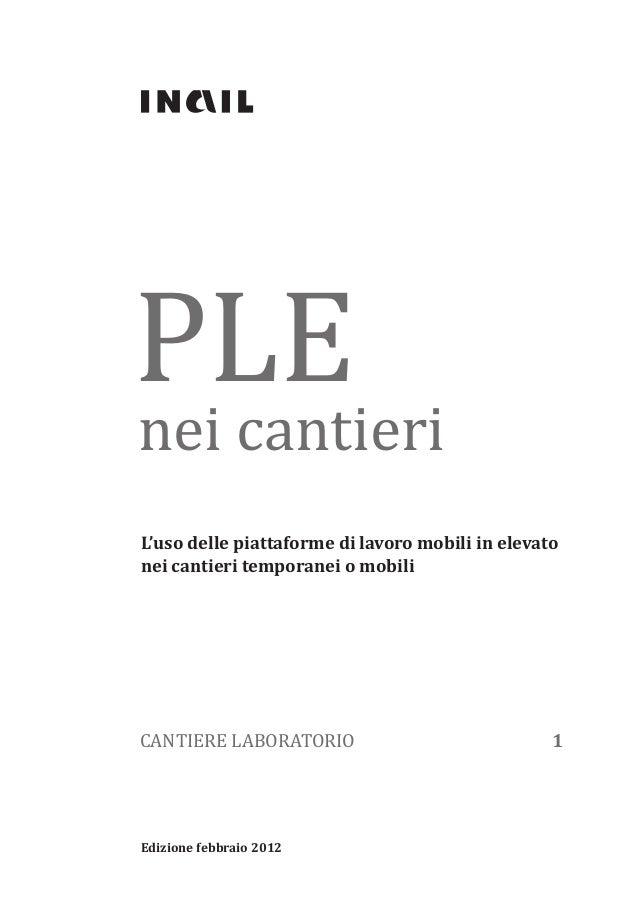 Edizione febbraio 2012 PLE nei cantieri L'uso delle piattaforme di lavoro mobili in elevato nei cantieri temporanei o mobi...