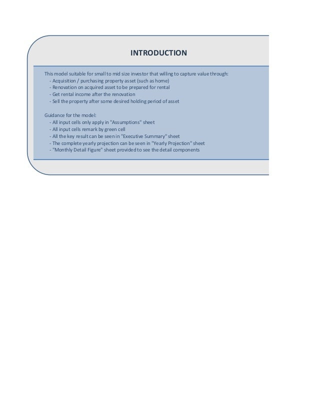 INTRODUCTION This model suitable for small to mid size investor that willing to capture value through: - Acquisition / pur...