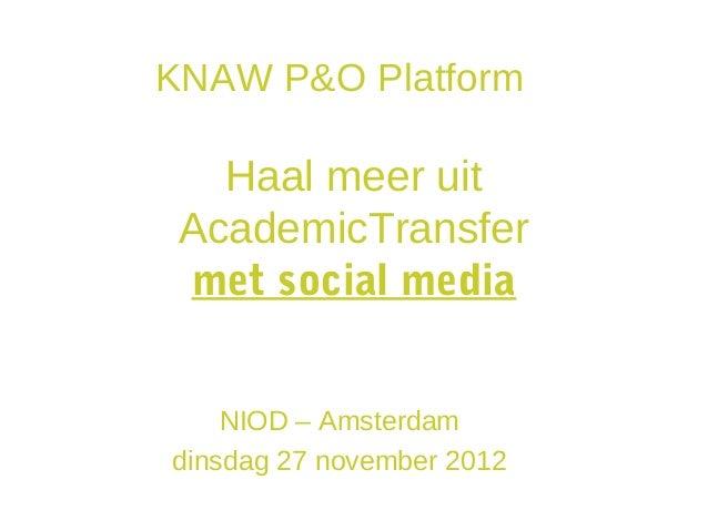 KNAW P&O Platform   Haal meer uit AcademicTransfer met social media    NIOD – Amsterdamdinsdag 27 november 2012