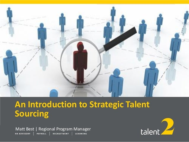 An Introduction to Strategic Talent Sourcing Matt Best | Regional Program Manager