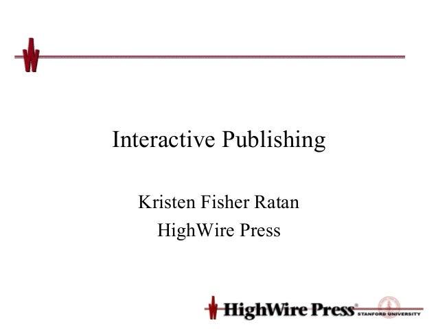 Interactive Publishing  Kristen Fisher Ratan    HighWire Press
