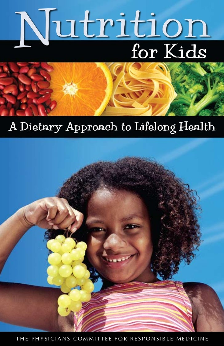 N for Kids utritionA Dietary Approach to Lifelong Health THE PHYSICIANS COMMITTEE FOR RESPONSIBLE MEDICINE