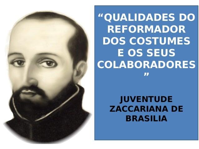 """""""QUALIDADES DO REFORMADOR DOS COSTUMES E OS SEUS COLABORADORES """" JUVENTUDE ZACCARIANA DE BRASILIA"""