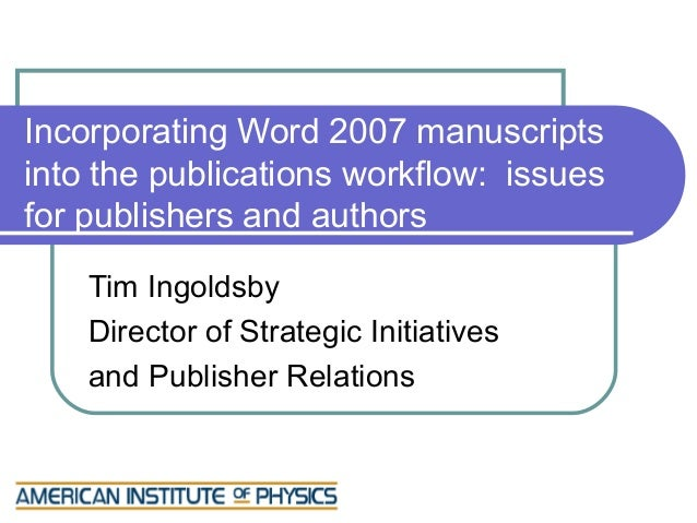 Incorporating Word 2007 manuscriptsinto the publications workflow: issuesfor publishers and authors    Tim Ingoldsby    Di...