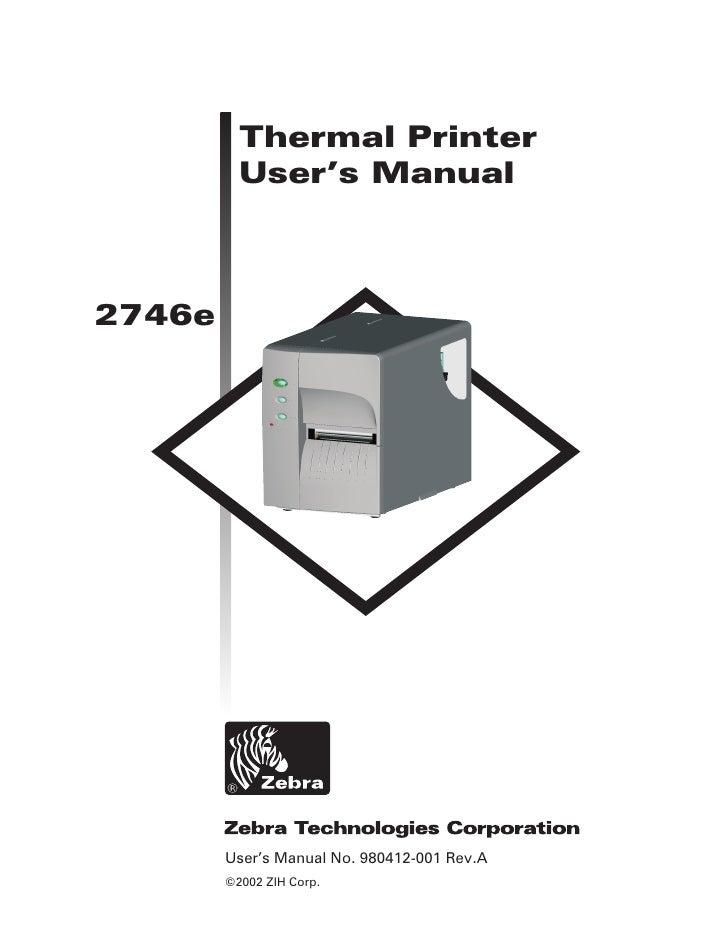Thermal Printer           User's Manual    2746e             User's Manual No. 980412-001 Rev.A         ©2002 ZIH Corp.