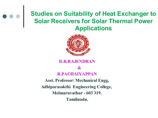 Studies on Suitability of Heat Exchanger to Solar Receivers for Solar Thermal Power Applications  D.R.RAJENDRAN & R.PACHAI...