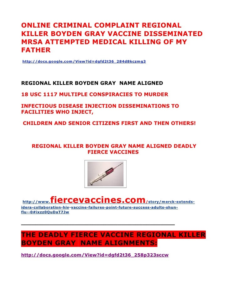 ONLINE CRIMINAL COMPLAINT REGIONAL KILLER BOYDEN GRAY VACCINE DISSEMINATED MRSA ATTEMPTED MEDICAL KILLING OF MY FATHER htt...