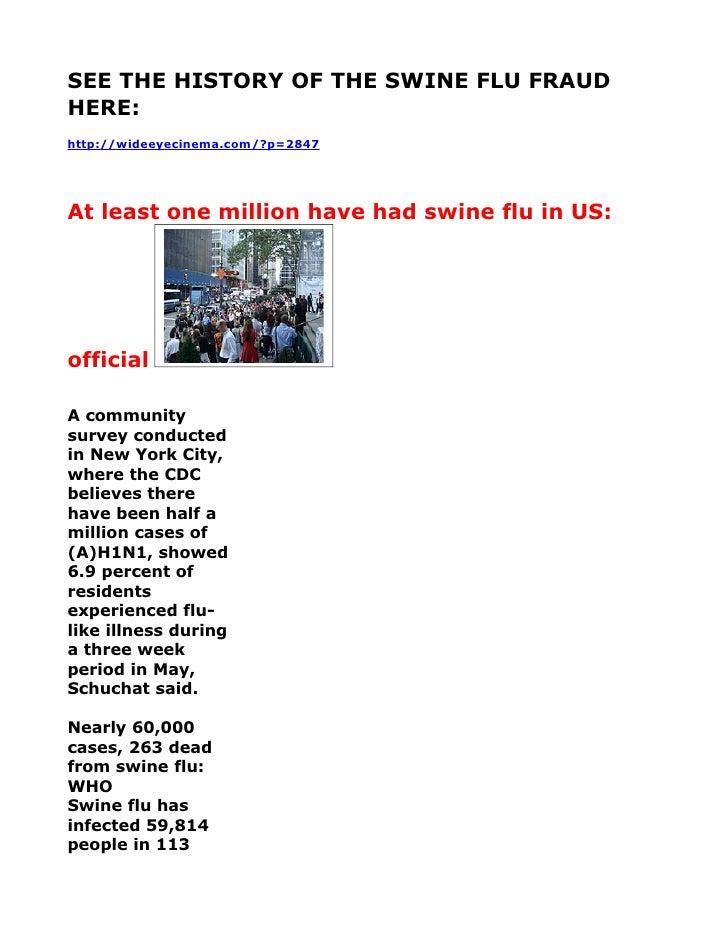 SEE THE HISTORY OF THE SWINE FLU FRAUD HERE: http://wideeyecinema.com/?p=2847     At least one million have had swine flu ...