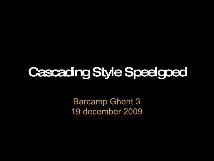 Cascading Style Speelgoed Barcamp Ghent 3 19 december 2009