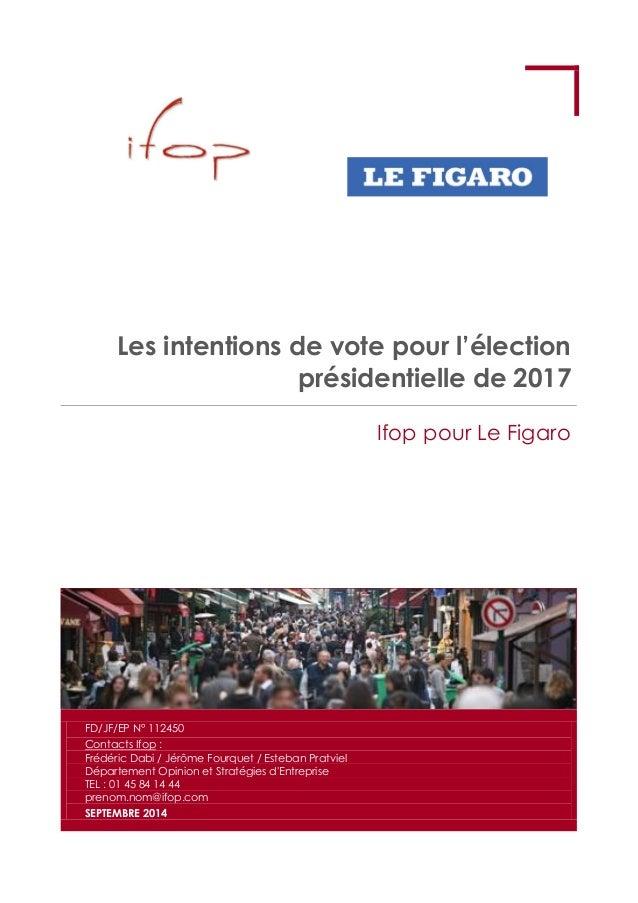 Les intentions de vote pour l'élection présidentielle de 2017  Ifop pour Le Figaro FD/JF/EP N° 112450 Contacts Ifop : Fréd...