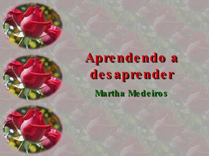 Aprendendo a desaprender Martha Medeiros