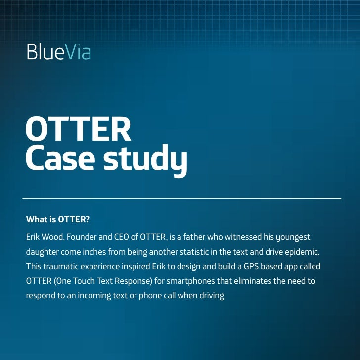 OTTERCase studyWhat is OTTER?Erik Wood, Founder and CEO of OTTER, is a father who witnessed his youngestdaughter come inch...