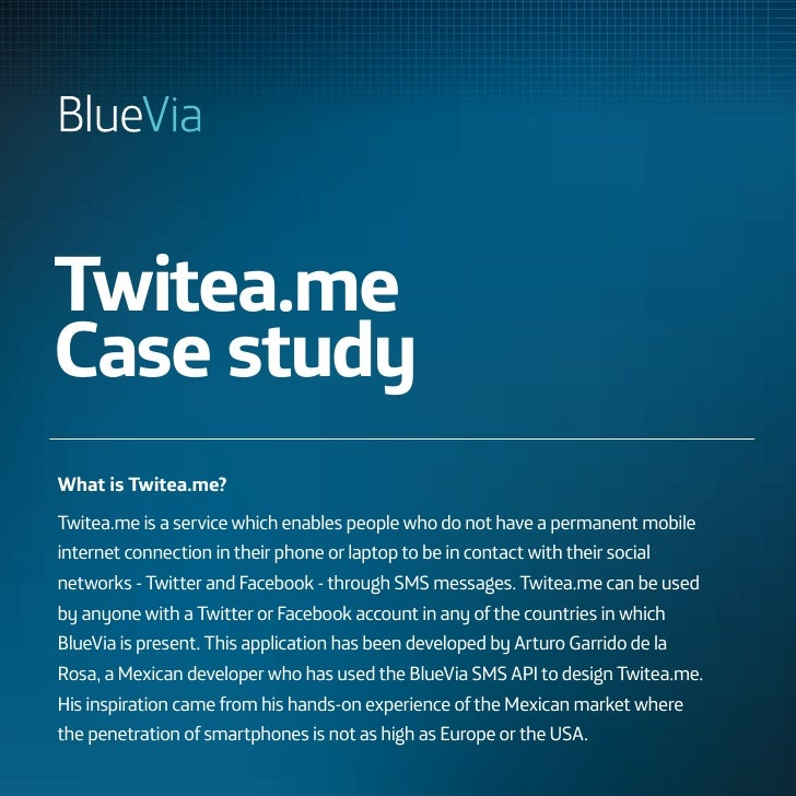 Twitea.meCase studyWhat is Twitea.me?Twitea.me is a service which enables people who do not have a permanent mobileinterne...