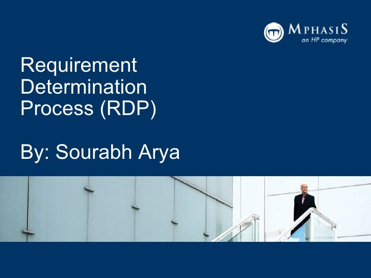 Requirement Determination Process (RDP) By: Sourabh Arya