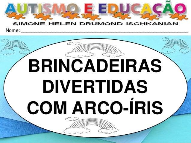 Nome: _______________________________________________________________ BRINCADEIRAS DIVERTIDAS COM ARCO-ÍRIS