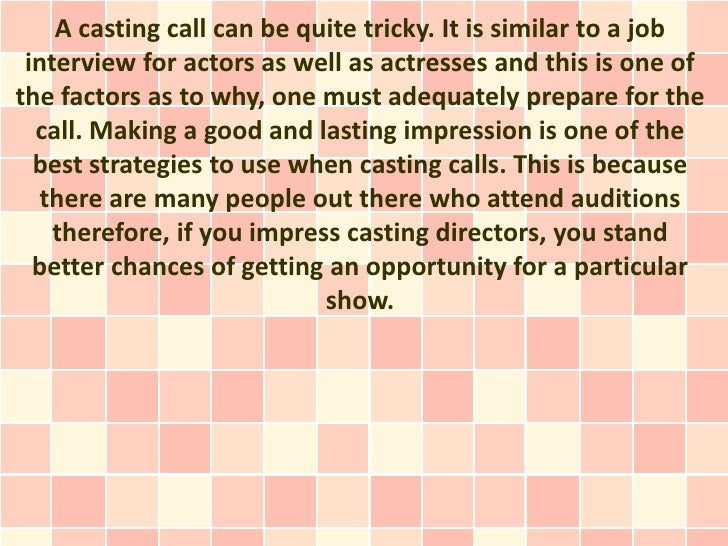 A casting call can be quite tricky. It is similar to a job interview for actors as well as actresses and this is one ofthe...