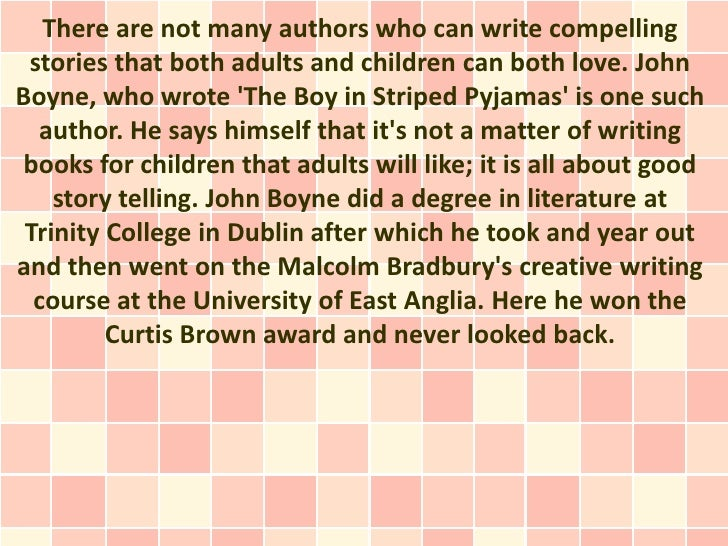 There are not many authors who can write compelling stories that both adults and children can both love. JohnBoyne, who wr...