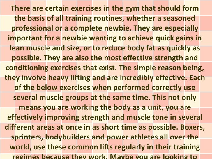 There are certain exercises in the gym that should form    the basis of all training routines, whether a seasoned   profes...