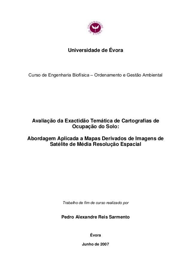 Universidade de Évora Curso de Engenharia Biofísica – Ordenamento e Gestão Ambiental Avaliação da Exactidão Temática de Ca...
