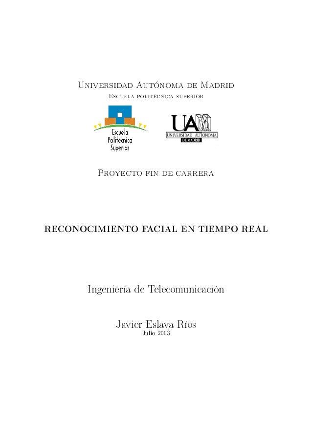 Universidad Autónoma de Madrid Escuela politécnica superior Proyecto fin de carrera RECONOCIMIENTO FACIAL EN TIEMPO REAL I...