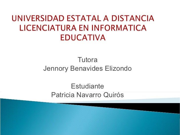 Tutora  Jennory Benavides Elizondo  Estudiante  Patricia Navarro Quirós