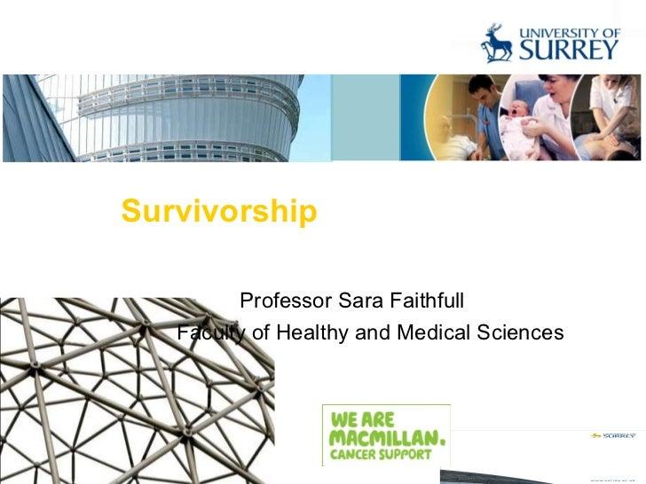 Survivorship Professor Sara Faithfull Faculty of Healthy and Medical Sciences