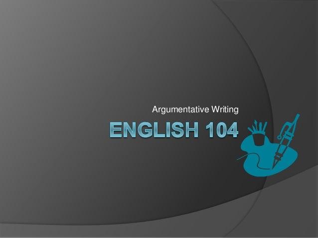 English 104:  Argumentative Writing
