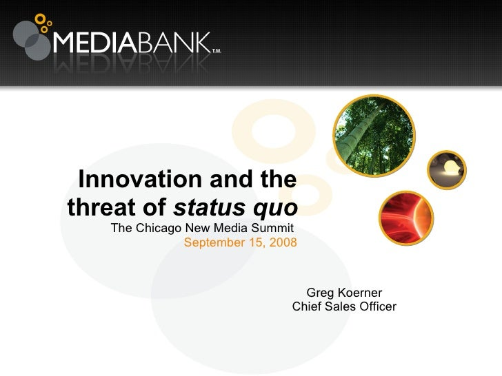 Innovation and the threat of  status quo The Chicago New Media Summit  September 15, 2008 Greg Koerner Chief Sales Officer