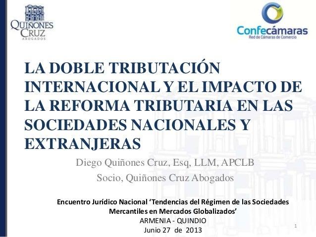 LA DOBLE TRIBUTACIÓN INTERNACIONALY EL IMPACTO DE LA REFORMA TRIBUTARIA EN LAS SOCIEDADES NACIONALES Y EXTRANJERAS Diego Q...